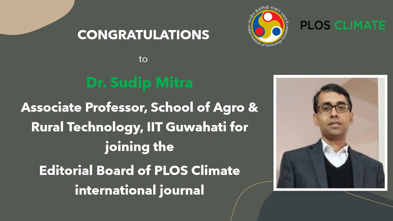 Dr. Sudip Mitra, Associate Professor, School of Agro & Rural Technology, for joined the Editorial Board of PLOS Climate  international journal