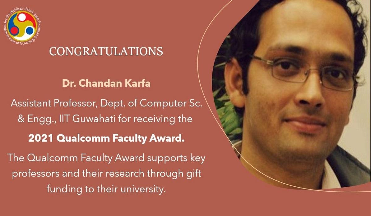 Dr. Chandan Karfa, Asst. Prof., Dept. of Computer Sc. & Engg., IITGuwahati for receiving 2021 Qualcomm Faculty Award.