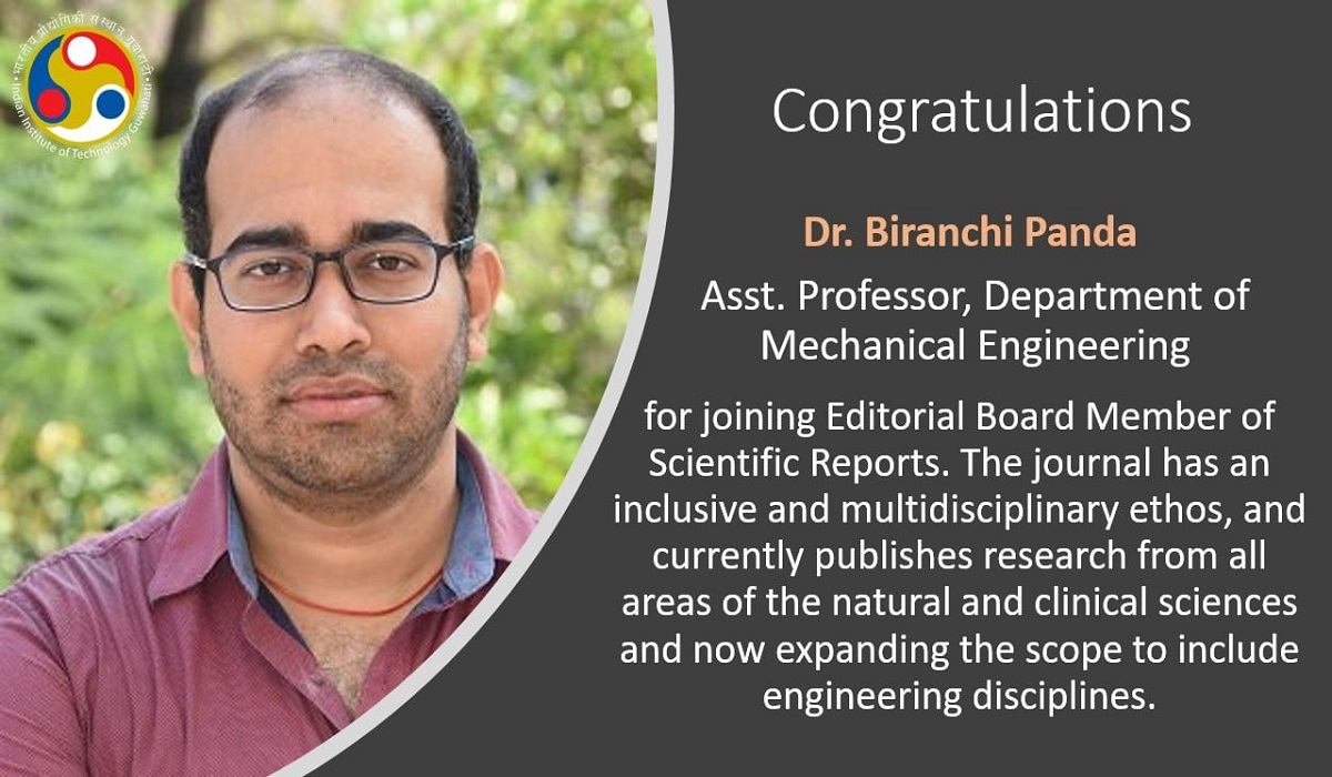 Dr. Biranchi Panda, Assistant Professor in Department of Mechanical Engineering, IITGuwahati for joining Editorial Board Member of Scientific Reports.