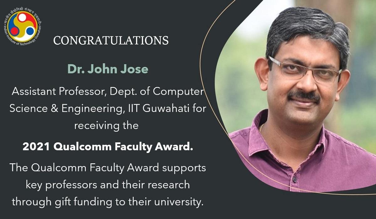 Dr. John Jose, Asst. Prof., Dept. of Computer Sc. & Engg., IITGuwahati for receiving 2021 Qualcomm Faculty Award.
