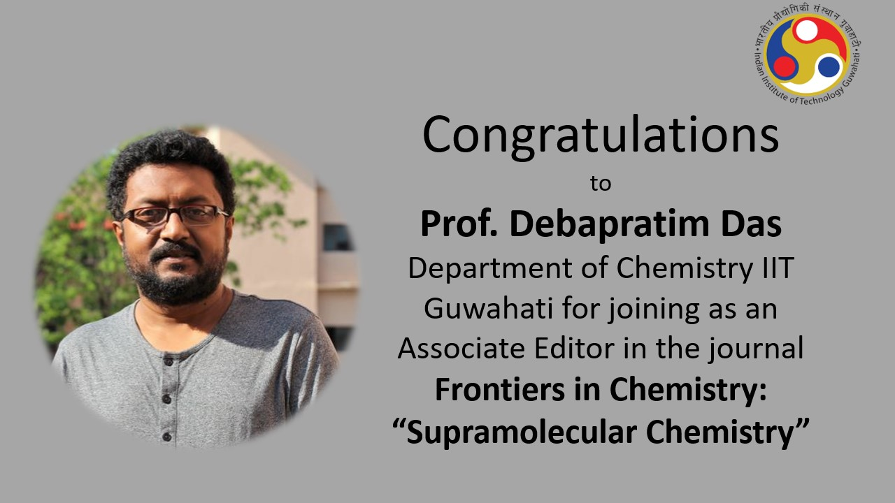 Congratulations to Prof. Debapratim Das, Department of Chemistry for joining as an Associate Editor in the journal Frontiers in Chemistry: Supramolecular Chemistry